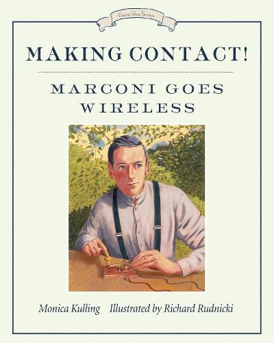 Making Contact!: Marconi Goes Wireless (Hardback)