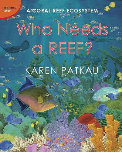 Who Needs A Reef?: A Coral Ecosystem (Hardback)