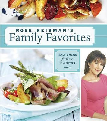 Rose Reisman's Family Favorites: Healthy Meals for Those Who Matter Most (Paperback)