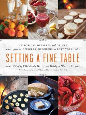 Setting a Fine Table: Historical Desserts and Drinks from the Officers' Kitchens at Fort York (Paperback)