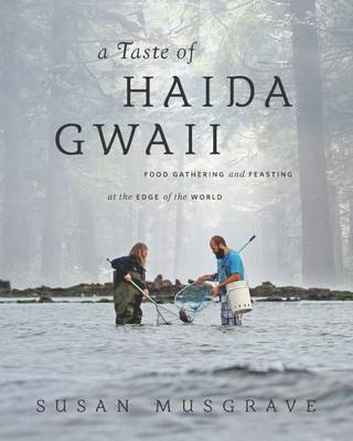 A Taste of Haida Gwaii: Food Gathering and Feasting at the Edge of the World (Paperback)