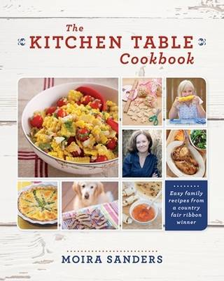 The Kitchen Table Cookbook: Easy Family Recipes from a Country Fair Ribbon Winner (Paperback)
