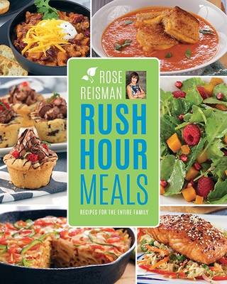 Rose Reisman's Rush Hour Meals: Recipes for the Entire Family (Paperback)