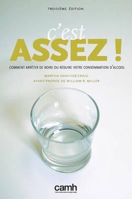 C'Est Assez!: Comment Arreter de Boire Ou Reduire Votre Consommation D'Alcool (Paperback)