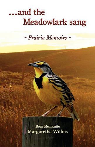 And the Meadow Lark Sang: Prairie Memoirs Born Mennonite (Paperback)