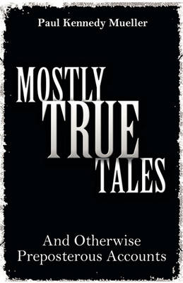 Mostly True Tales: And Otherwise Preposterous Accounts (Paperback)