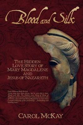 Blood and Silk: The Hidden Love Story of Mary Magdalene and Jesus of Nazareth (Paperback)