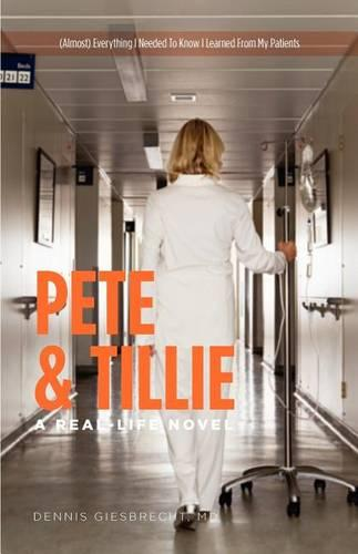 Pete and Tillie: A Real-Life Novel - (Almost) Everything I Needed to Know I Learned from My Patients (Paperback)