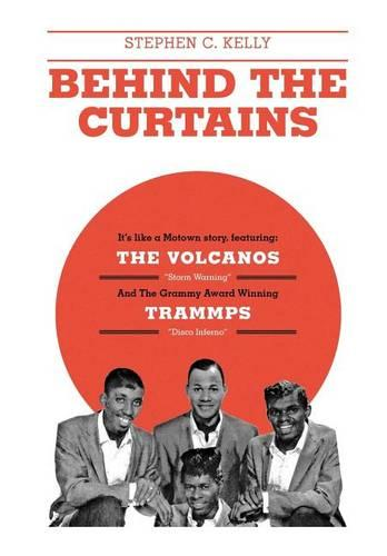Behind the Curtains: With the Volcanos Storm Warning and the Grammy Award Winning Trammps Disco Inferno (Hardback)