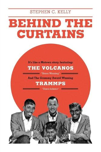 Behind the Curtains: With the Volcanos Storm Warning and the Grammy Award Winning Trammps Disco Inferno (Paperback)
