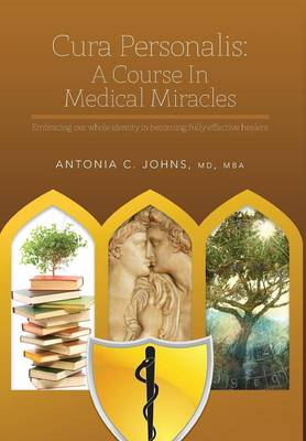 Cura Personalis: A Course in Medical Miracles: Embracing Our Whole Identity in Becoming Fully Effective Healers (Hardback)