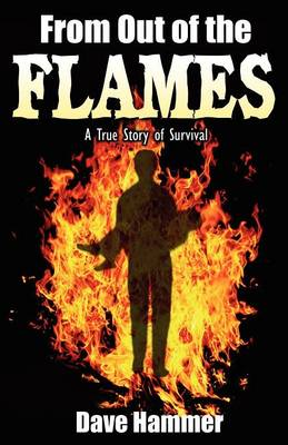 From Out of the Flames: A True Story of Survival (Paperback)