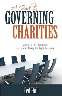 A Guide to Governing Charities: Success in the Boardroom Starts with Asking the Right Questions (Paperback)