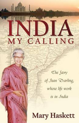 India, My Calling: The Story of Jean Darling, Whose Life Work Is in India (Paperback)