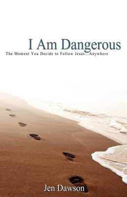 I Am Dangerous: The Moment You Decide to Follow Jesus...Anywhere (Paperback)