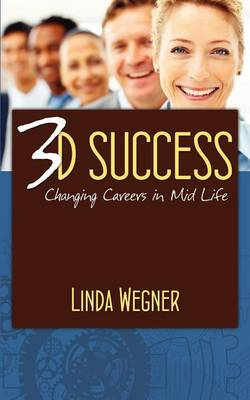 3D Success: Changing Careers in Mid Life (Paperback)