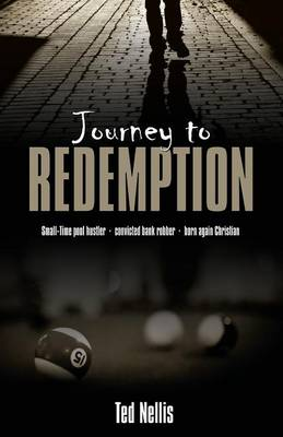 Journey to Redemption: Small-Time Pool Hustler, Convicted Bank Robber, Born Again Christian (Paperback)