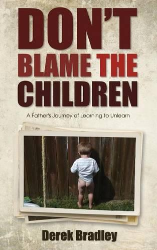 Don't Blame the Children: A Father's Journey of Learning to Unlearn (Paperback)