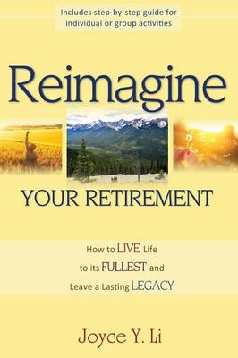 Reimagine Your Retirement: How to Live Life to Its Fullest and Leave a Lasting Legacy (Paperback)