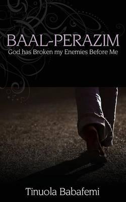 Baal-Perazim: God Has Broken My Enemies Before Me (Paperback)