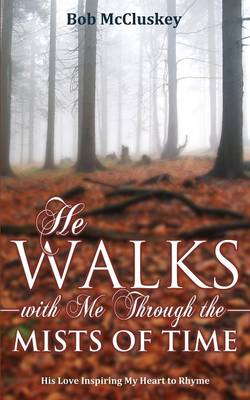 He Walks with Me Through the Mists of Time (Paperback)