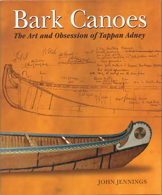 Bark Canoes: The Art and Obsession of Tappan Adney (Paperback)