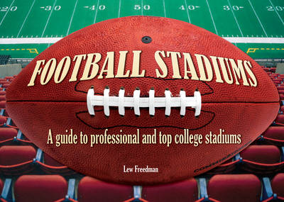 Football Stadiums: A Guide to Professional and Top College Stadiums (Hardback)