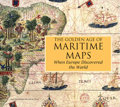 The Golden Age of Maritime Maps: When Europe Discovered the World (Hardback)