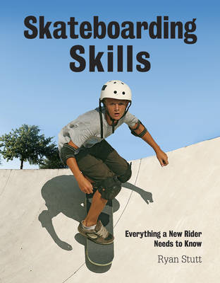Skateboarding Skills: Everything a New Rider Needs to Know (Paperback)