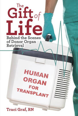 The Gift of Life: Behind the Scenes of Donor Organ Retrieval (Paperback)