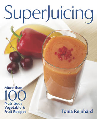 Superjuicing: More Than 100 Nutritious Vegetable & Fruit Recipes (Paperback)