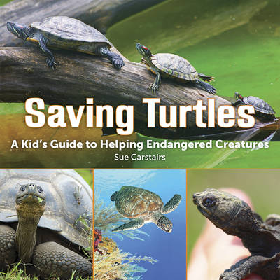 Saving Turtles: A Kids' Guide to Helping Endangered Species (Hardback)