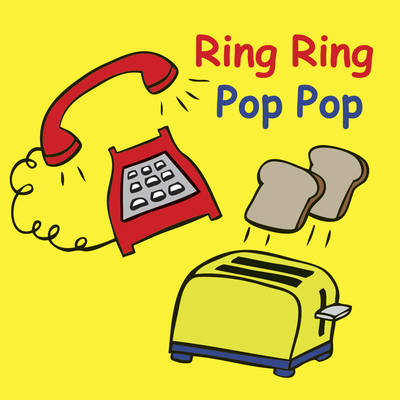 Ring Ring Pop Pop - Snappy Sounds S. (Board book)