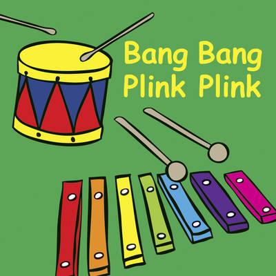 Bang Bang Plink Plink - Snappy Sounds S. (Board book)