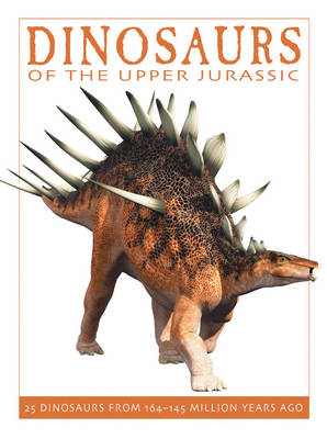 Dinosaurs of the Upper Jurassic: 25 Dinosaurs from 164-145 Million Years Ago - The Firefly Dinosaur Series 3 (Paperback)