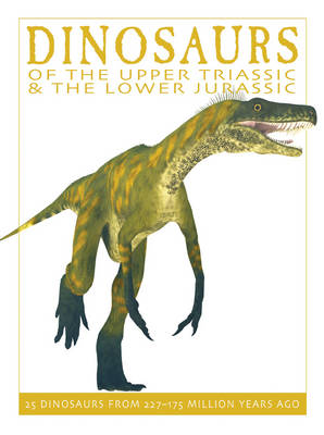 Dinosaurs of the Upper Triassic and the Lower Jurassic: 25 Dinosaurs from 227-175 Million Years Ago - The Firefly Dinosaur Series 1 (Hardback)
