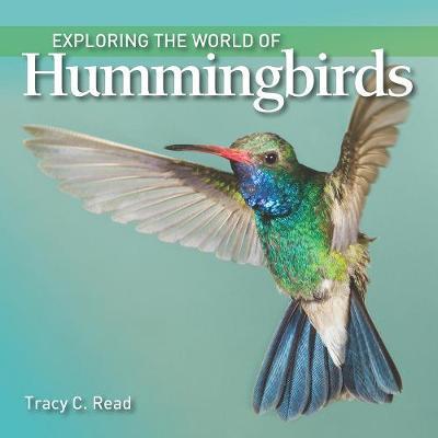 Exploring the World of Hummingbirds - Exploring the World of... (Hardback)