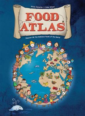 Food Atlas: Discover All the Delicious Foods of the World (Hardback)