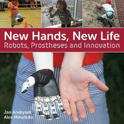 New Hands, New Life: Robots, Prostheses and Innovation (Hardback)