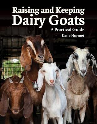 Raising and Keeping Dairy Goats: A Practical Guide (Paperback)