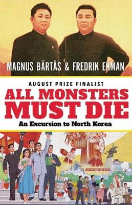 All Monsters Must Die: An Excursion to North Korea (Paperback)
