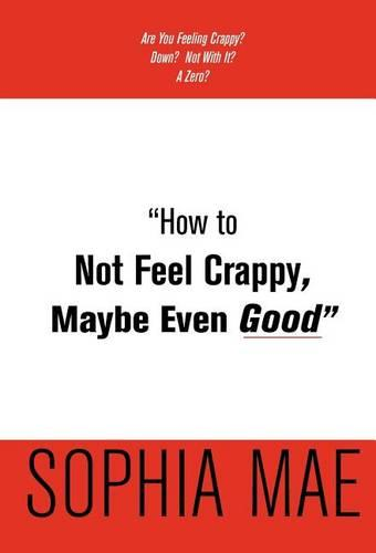 """How to Not Feel Crappy, Maybe Even Good"" (Hardback)"