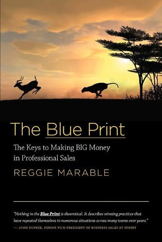 The Blue Print: The Keys to Making Big Money in Professional Sales (Paperback)