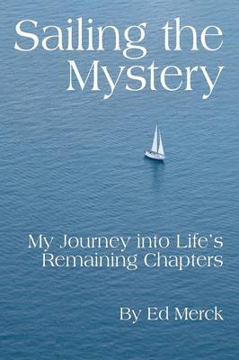 Sailing the Mystery: My Journey Into Life's Remaining Chapters (Paperback)
