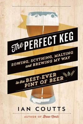 The Perfect Keg: Sowing, Scything, Malting and Brewing My Way to the Best-Ever Pint of Beer (Paperback)