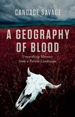 A Geography of Blood: Unearthing Memory from a Prairie Landscape (Paperback)