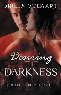 Desiring the Darkness: Darkness Series Book 2 (Paperback)