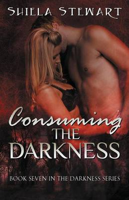 Consuming the Darkness: Darkness Series Book 7 (Paperback)
