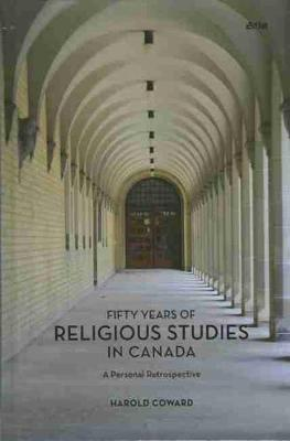 Fifty Years of Religious Studies in Canada: A Personal Retrospective (Hardback)