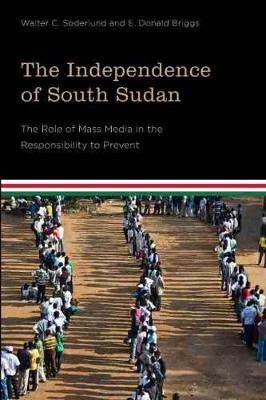 The Independence of South Sudan: The Role of Mass Media in the Responsibility to Prevent (Paperback)